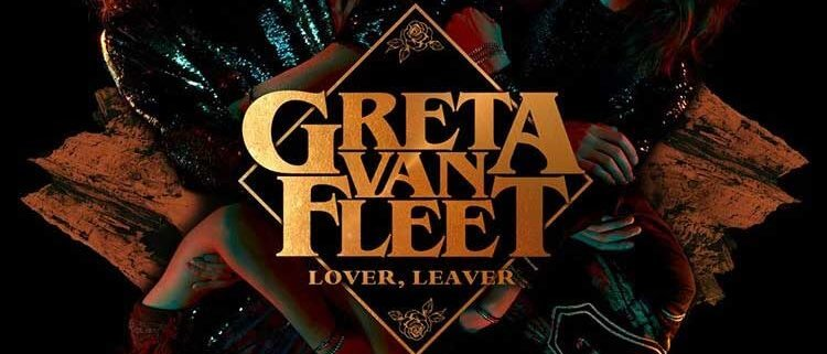 Awesome Totally Awesome - Greta Van Fleet - Lover Leaver